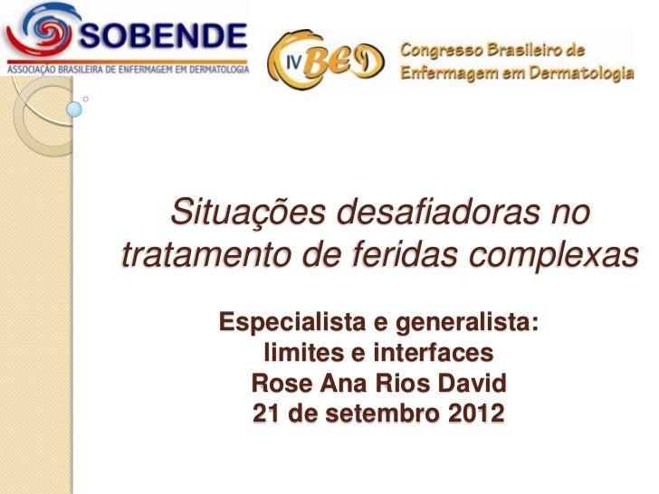Situações desafiadoras notratamento de feridas complexas     Especialista e generalista:        limites e interfaces      ...