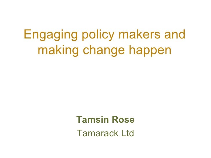 Engaging policy makers for change