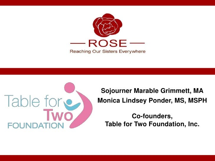 Sojourner Marable Grimmett, MAMonica Lindsey Ponder, MS, MSPH           Co-founders,  Table for Two Foundation, Inc.