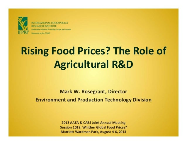 Rising Food Prices? The Role of  Agricultural R&D Mark W. Rosegrant, Director  Environment and Production Technology Divis...