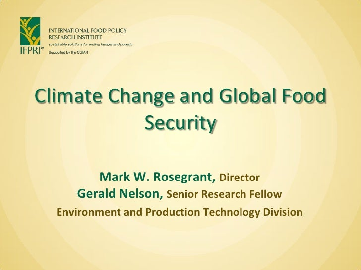 Climate Change and Global Food Security<br />Mark W. Rosegrant, Director<br />Gerald Nelson,Senior Research Fellow<br />En...