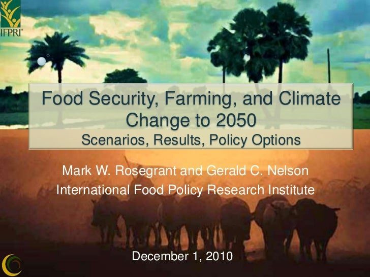Mark Rosegrant Food Security, Farming, and Climate Change to 2050 Mark Rosegrant