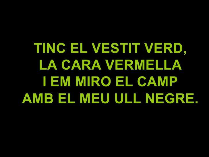 TINC EL VESTIT VERD, LA CARA VERMELLA I EM MIRO EL CAMP AMB EL MEU ULL NEGRE.