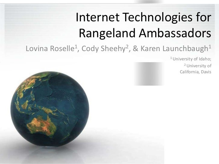 Internet Technologies for Rangeland Ambassadors<br />Lovina Roselle1, Cody Sheehy2, & Karen Launchbaugh1<br />1 University...