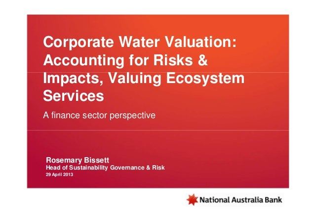 Corporate Water Valuation:Accounting for Risks &Impacts, Valuing EcosystemServicesA finance sector perspectiveRosemary Bis...