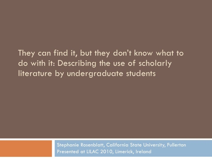 They can find it, but they don't know what to do with it: Describing the use of scholarly literature by undergraduate stud...