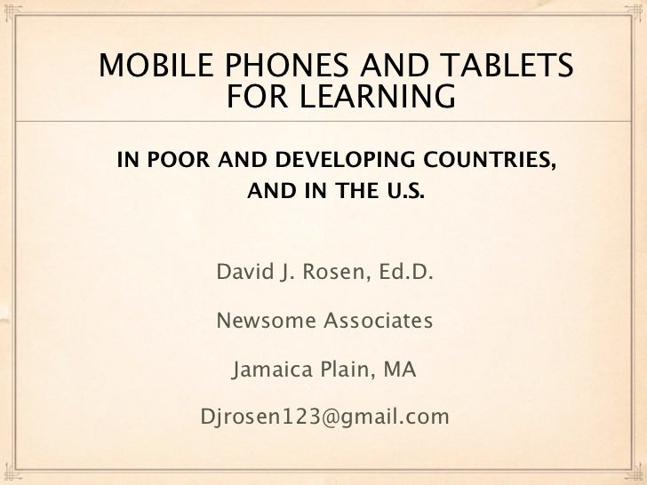 MOBILE PHONES AND TABLETS       FOR LEARNINGIN POOR AND DEVELOPING COUNTRIES,          AND IN THE U.S.       David J. Rose...