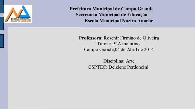 Prefeitura Municipal de Campo Grande Secretaria Municipal de Educação Escola Municipal Nazira Anache Professora: Rosenir F...