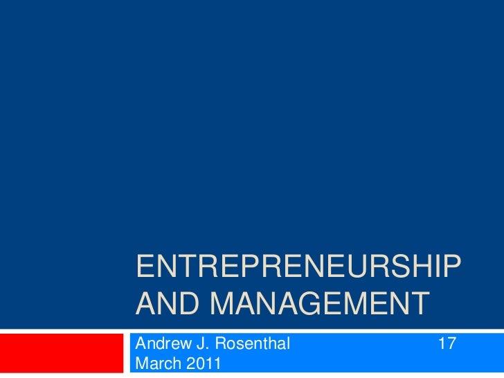Entrepreneurship and Management<br />Andrew J. Rosenthal 17 March 2011<br />