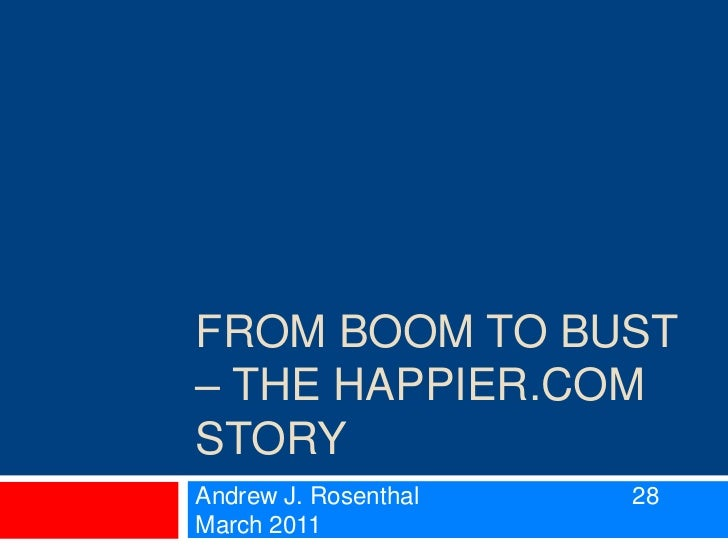 From Boom to Bust – the happier.com story<br />Andrew J. Rosenthal 28 March 2011<br />