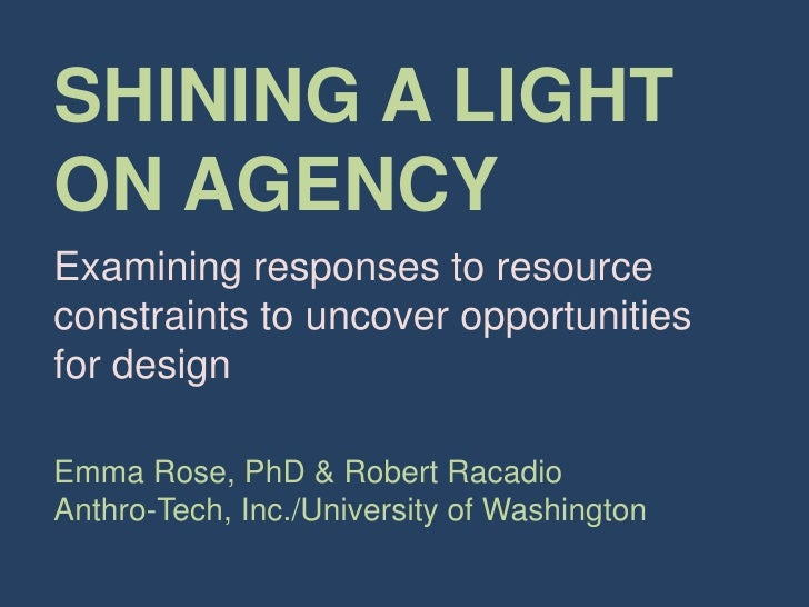 SHINING A LIGHT ON AGENCY<br />Examining responses to resource constraints to uncover opportunities for design<br />Emma R...