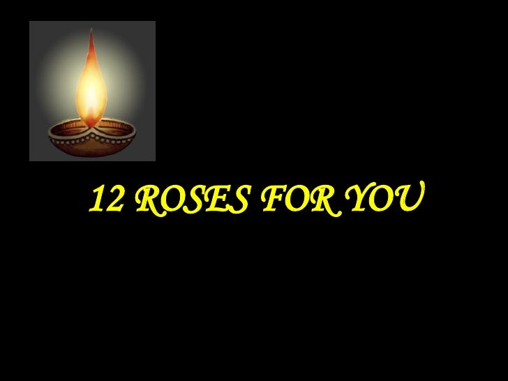 12 ROSES FOR YOU Use  your space bar as per order  or  it'll play  as auto mode