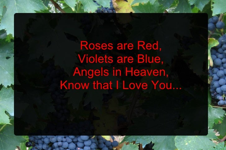 Roses are Red, Violets are Blue, Angels in Heaven, Know that I Love You...