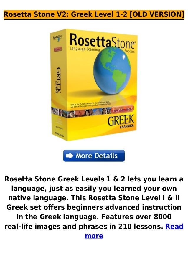 Rosetta Stone V2: Greek Level 1-2 [OLD VERSION]Rosetta Stone Greek Levels 1 & 2 lets you learn alanguage, just as easily y...