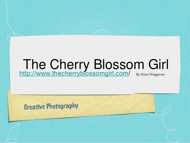 The Cherry Blossom Girlhttp://www.thecherryblossomgirl.com/                            By Rose Waggoner Creative Photography