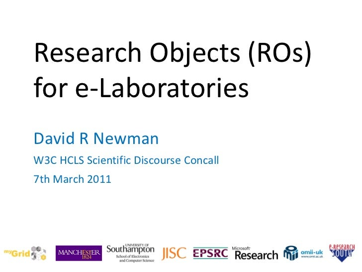 Research Objects (ROs)  for e-Laboratories  David R Newman W3C HCLS Scientific Discourse Concall  7th March2011