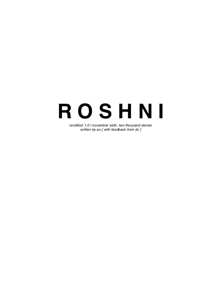 ROSHNIrendition 1.0 | november sixth, two thousand eleven        written by ao [ with feedback from dv ]