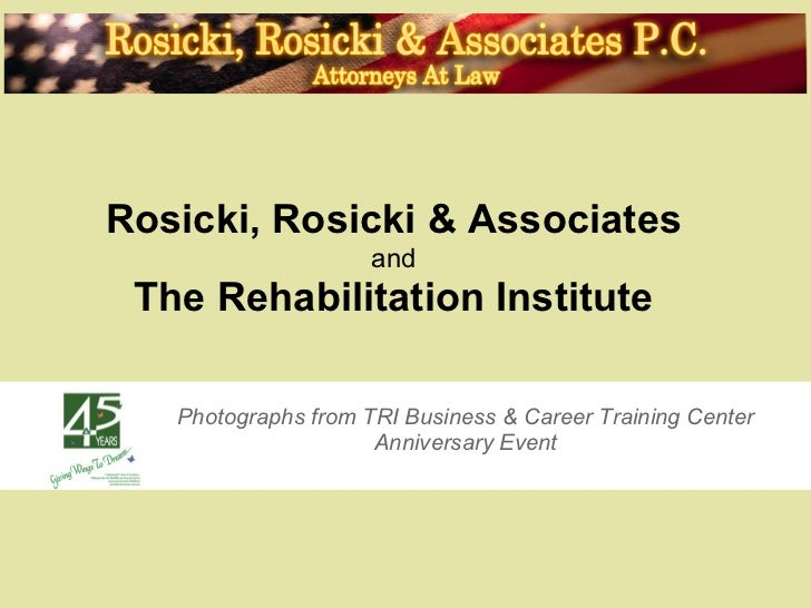 Rosicki, Rosicki & Associates                     and The Rehabilitation Institute   Photographs from TRI Business & Caree...