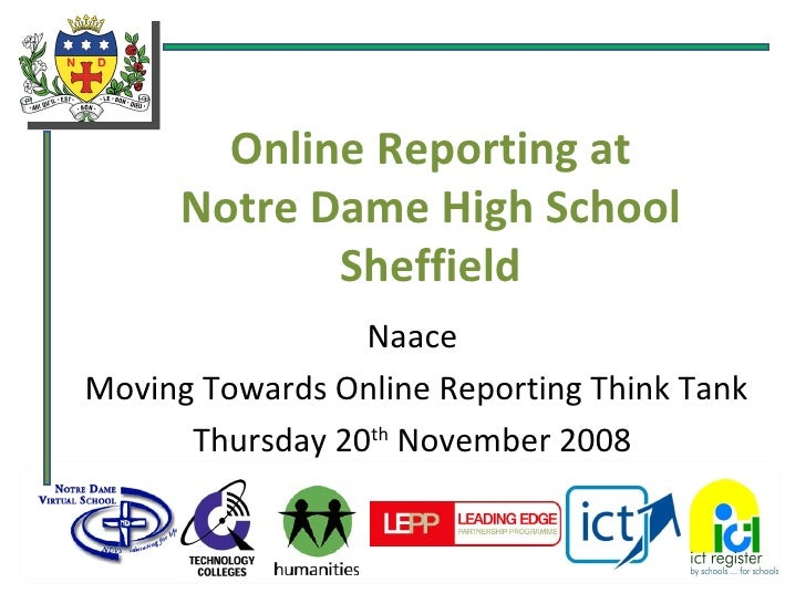 Online Reporting at Notre Dame High School Sheffield Naace Moving Towards Online Reporting Think Tank Thursday 20 th  Nove...