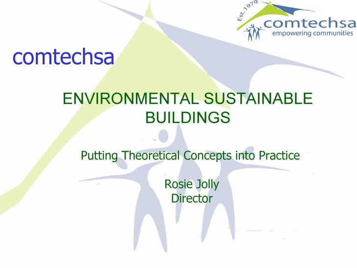 comtechsa ENVIRONMENTAL SUSTAINABLE BUILDINGS Putting Theoretical Concepts into Practice Rosie Jolly Director