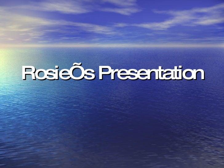 Rosie's Presentation