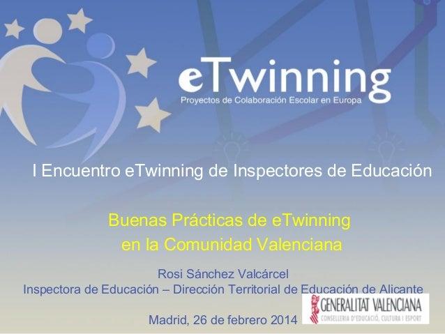 I Encuentro eTwinning de Inspectores de Educación Buenas Prácticas de eTwinning en la Comunidad Valenciana Rosi Sánchez Va...