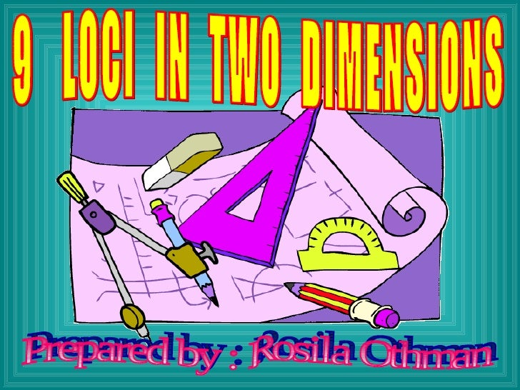 9  LOCI  IN  TWO  DIMENSIONS Prepared by : Rosila Othman