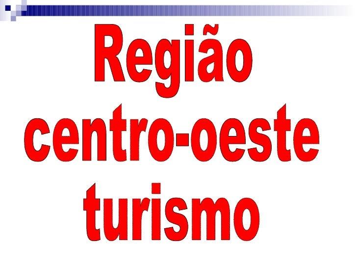 Região  centro-oeste turismo