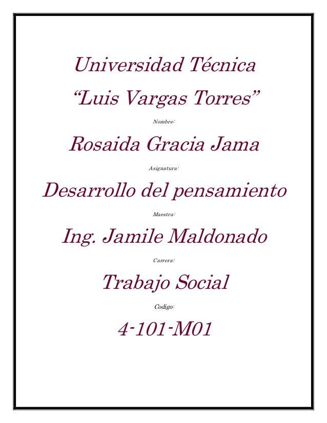 """Universidad Técnica""""Luis Vargas Torres""""Nombre:Rosaida Gracia JamaAsignatura:Desarrollo del pensamientoMaestra:Ing. Jamile ..."""