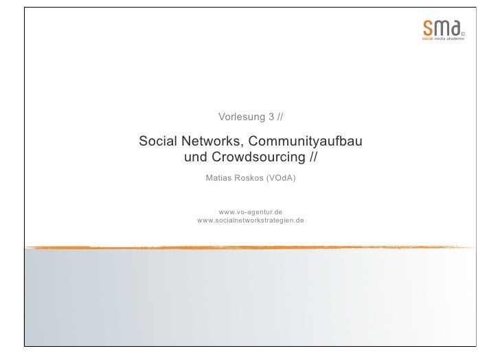 Vorlesung 3 //  Social Networks, Communityaufbau        und Crowdsourcing //           Matias Roskos (VOdA)               ...