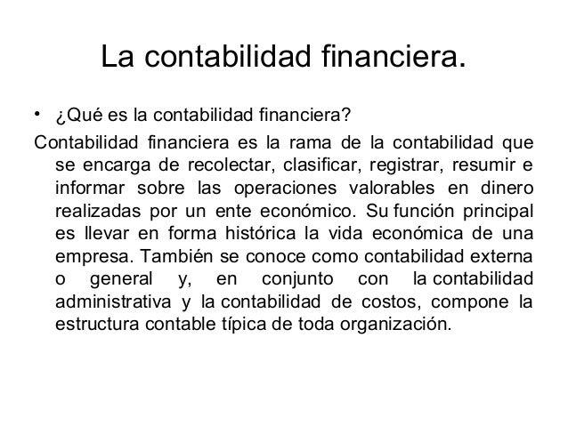 La contabilidad financiera. • ¿Qué es la contabilidad financiera? Contabilidad financiera es la rama de la contabilidad qu...
