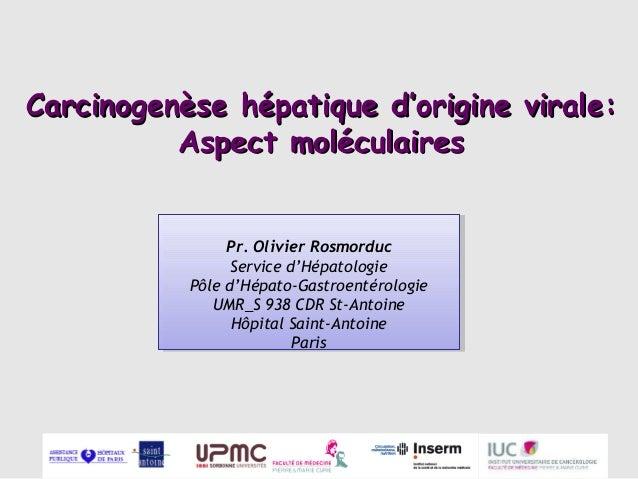 Carcinogenèse hépatique d'origine virale: Aspect moléculaires  Pr. Olivier Rosmorduc Pr. Olivier Rosmorduc Service d'Hépat...