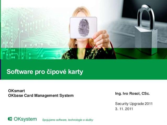 Software pro čipové kartyOKsmart                                                          Ing. Ivo Rosol, CSc.OKbase Card ...