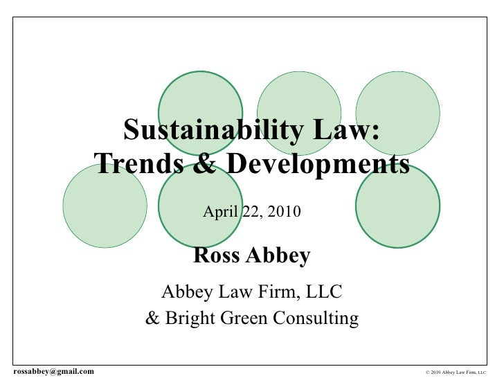 Sustainability Law: Trends & Developments April 22, 2010 Ross Abbey Abbey Law Firm, LLC & Bright Green Consulting