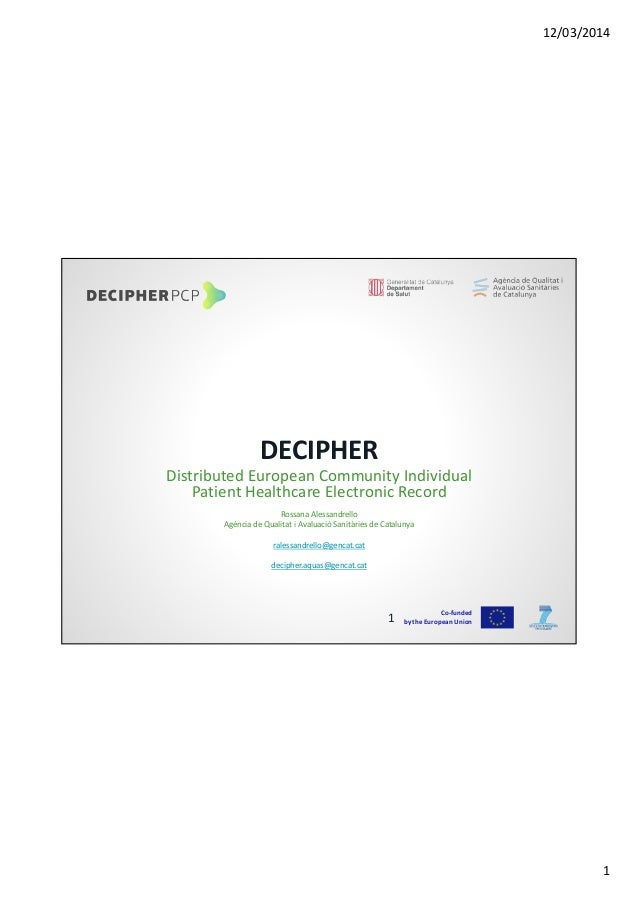 12/03/2014 1 DECIPHER Distributed European Community Individual Patient Healthcare Electronic Record Rossana Alessandrello...