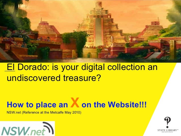 El Dorado: is your digital collection an undiscovered treasure? How to place an  X  on the Website!!! NSW.net (Reference a...