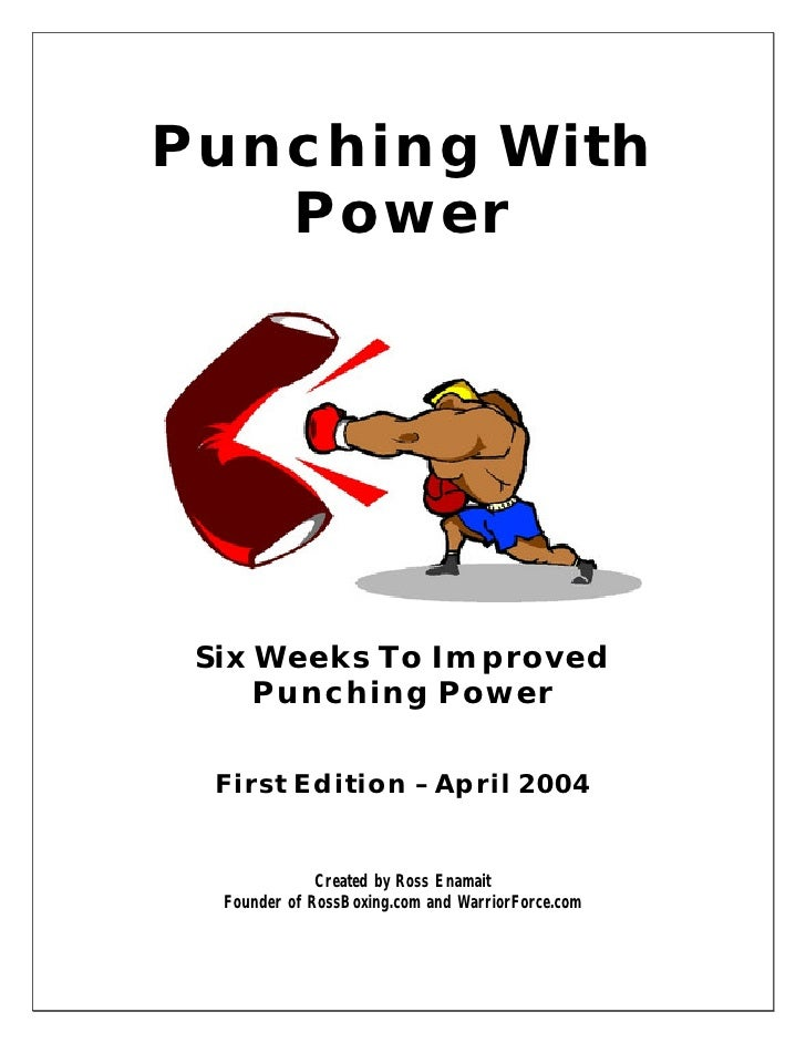 Punching With    Power      Six Weeks To Improved      Punching Power    First Edition – April 2004                 Create...
