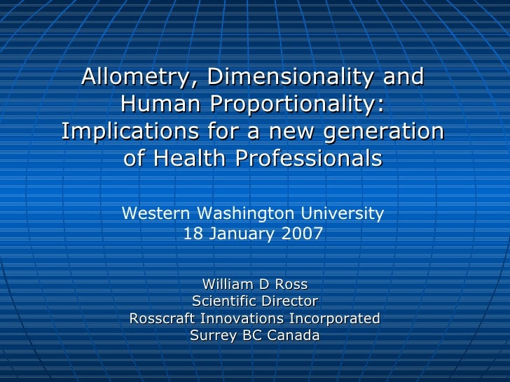 William D Ross Scientific Director Rosscraft Innovations Incorporated Surrey BC Canada Allometry, Dimensionality and Human...