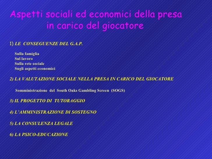 <ul><li>Aspetti sociali ed economici della presa    in carico del giocatore 1)  LE  CONSEGUENZE DEL G.A.P.   Sulla famigli...
