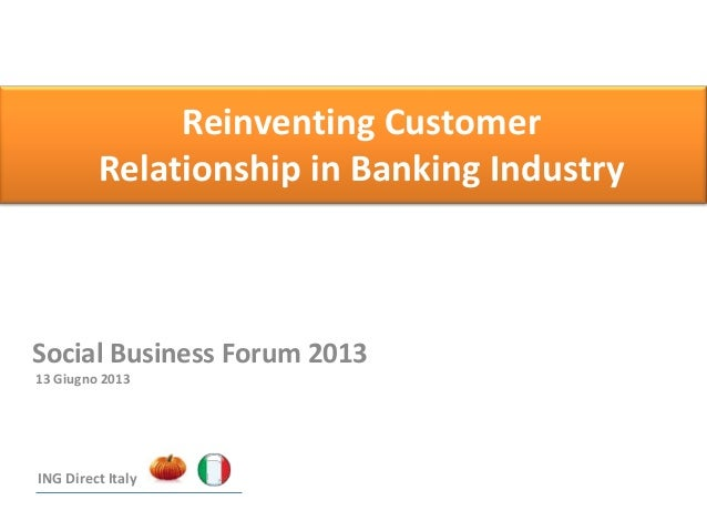 Reinventing CustomerRelationship in Banking IndustrySocial Business Forum 201313 Giugno 2013ING Direct Italy