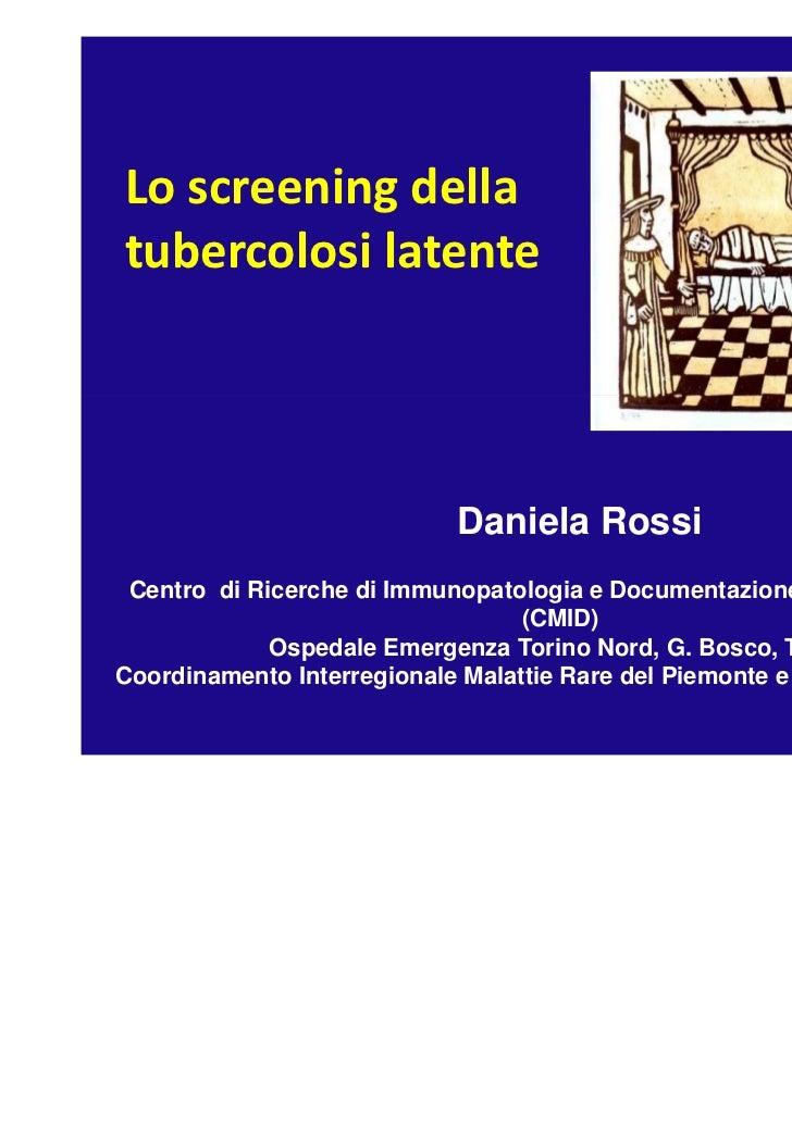 Lo screening dellatubercolosi latente                             Daniela Rossi Centro di Ricerche di Immunopatologia e Do...