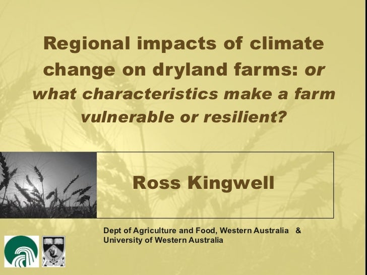 Regional impacts of climate change on dryland farm: or what characteristics make a farm vulnerable or resilient? - Ross Kingwell