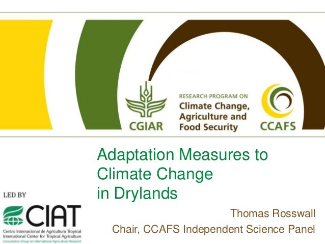 Adaptation Measures toClimate Changein Drylands                      Thomas Rosswall Chair, CCAFS Independent Science Panel