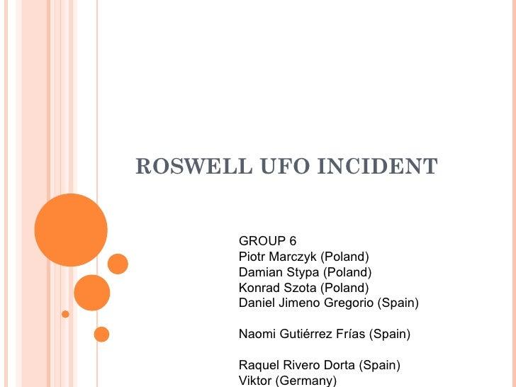 ROSWELL UFO INCIDENT      GROUP 6      Piotr Marczyk (Poland)      Damian Stypa (Poland)      Konrad Szota (Poland)      D...