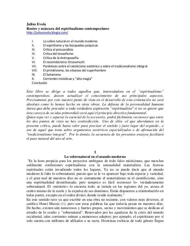 Julius EvolaRostro y máscara del espiritualismo contemporáneohttp://juliusevola.blogia.com/    I.     Lo sobre natural en ...