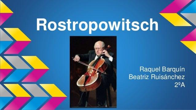 Rostropowitsch Raquel Barquín Beatriz Ruisánchez 2ºA