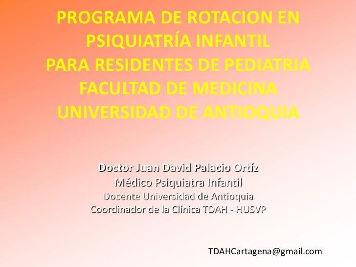 PROGRAMA DE ROTACION EN    PSIQUIATRÍA INFANTILPARA RESIDENTES DE PEDIATRIA   FACULTAD DE MEDICINA UNIVERSIDAD DE ANTIOQUI...