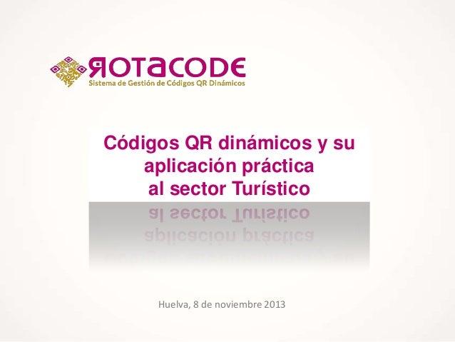 Códigos QR dinámicos y su aplicación práctica al sector Turístico  Huelva, 8 de noviembre 2013