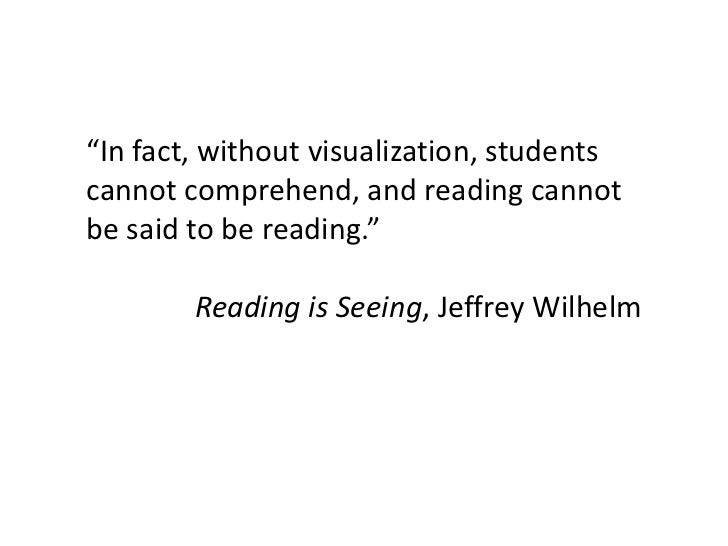 """In fact, without visualization, studentscannot comprehend, and reading cannotbe said to be reading.""        Reading is Se..."