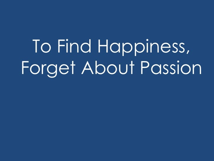 To Find Happiness,Forget About Passion